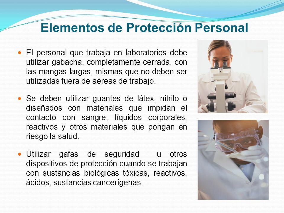 Elementos de Protección Personal El personal que trabaja en laboratorios debe utilizar gabacha, completamente cerrada, con las mangas largas, mismas q