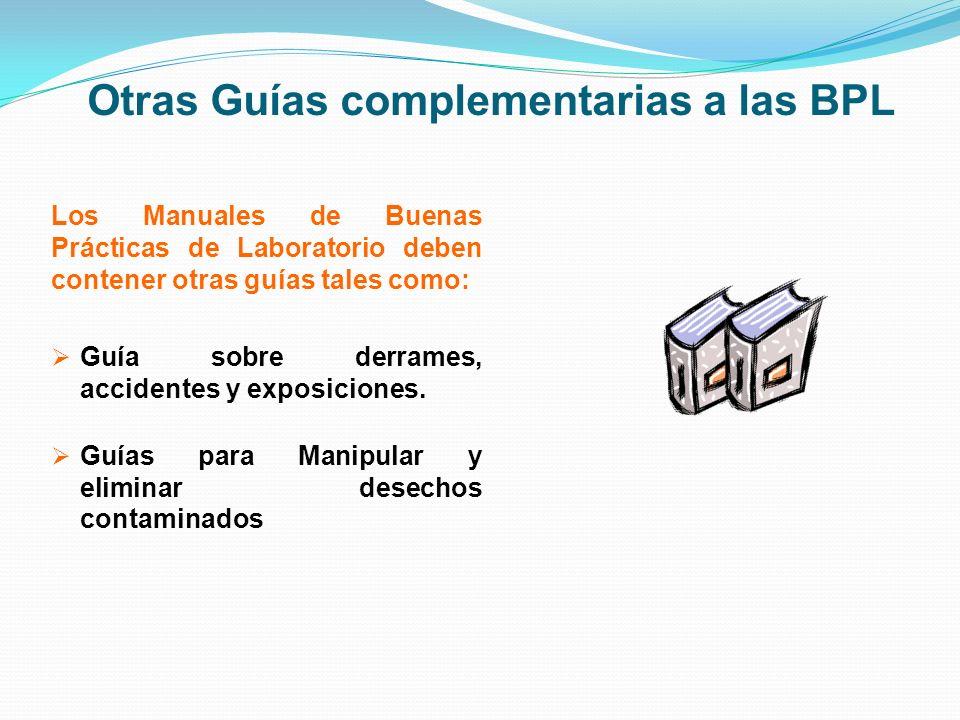 Otras Guías complementarias a las BPL Los Manuales de Buenas Prácticas de Laboratorio deben contener otras guías tales como: Guía sobre derrames, acci