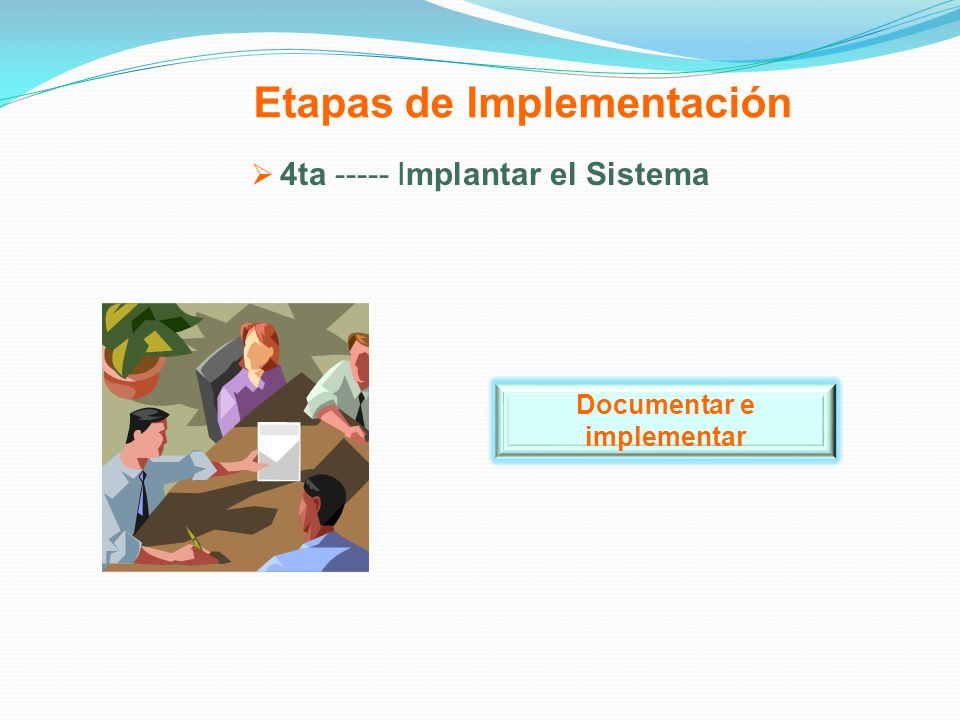 Etapas de Implementación 4ta ----- Implantar el Sistema Documentar e implementar