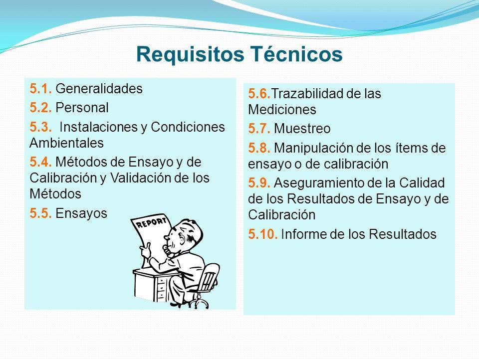 Requisitos Técnicos 5.1. Generalidades 5.2. Personal 5.3. Instalaciones y Condiciones Ambientales 5.4. Métodos de Ensayo y de Calibración y Validación
