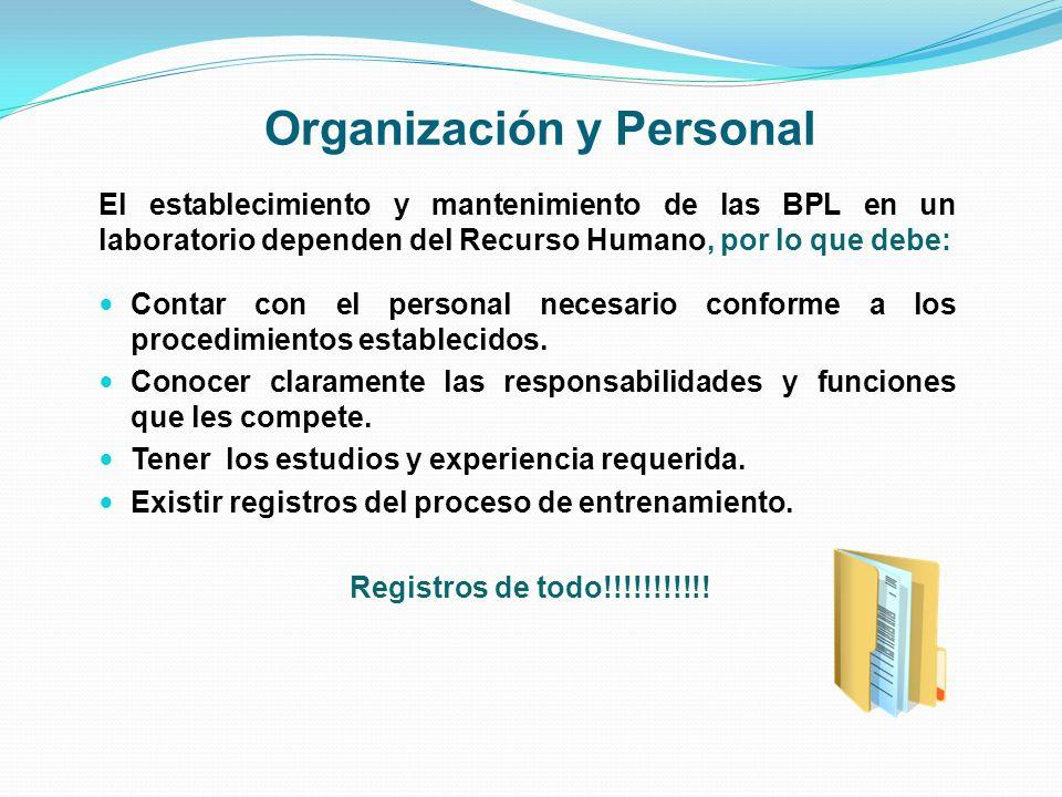 Organización y Personal El establecimiento y mantenimiento de las BPL en un laboratorio dependen del Recurso Humano, por lo que debe: Contar con el pe
