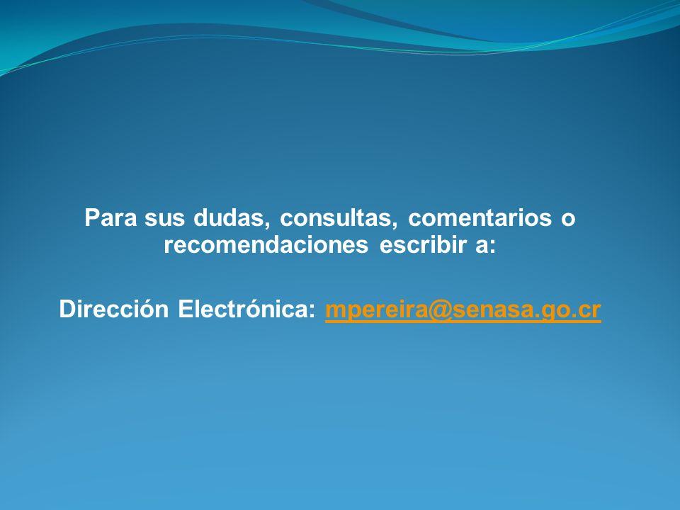 Para sus dudas, consultas, comentarios o recomendaciones escribir a: Dirección Electrónica: mpereira@senasa.go.crmpereira@senasa.go.cr