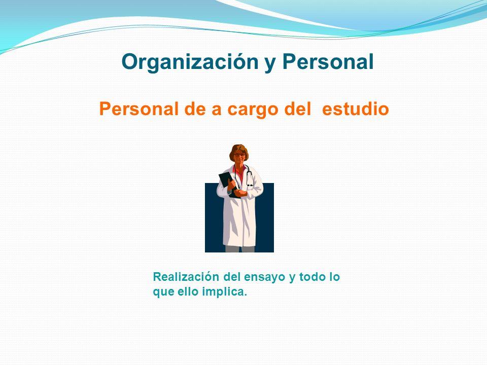 Organización y Personal Personal de a cargo del estudio Realización del ensayo y todo lo que ello implica.