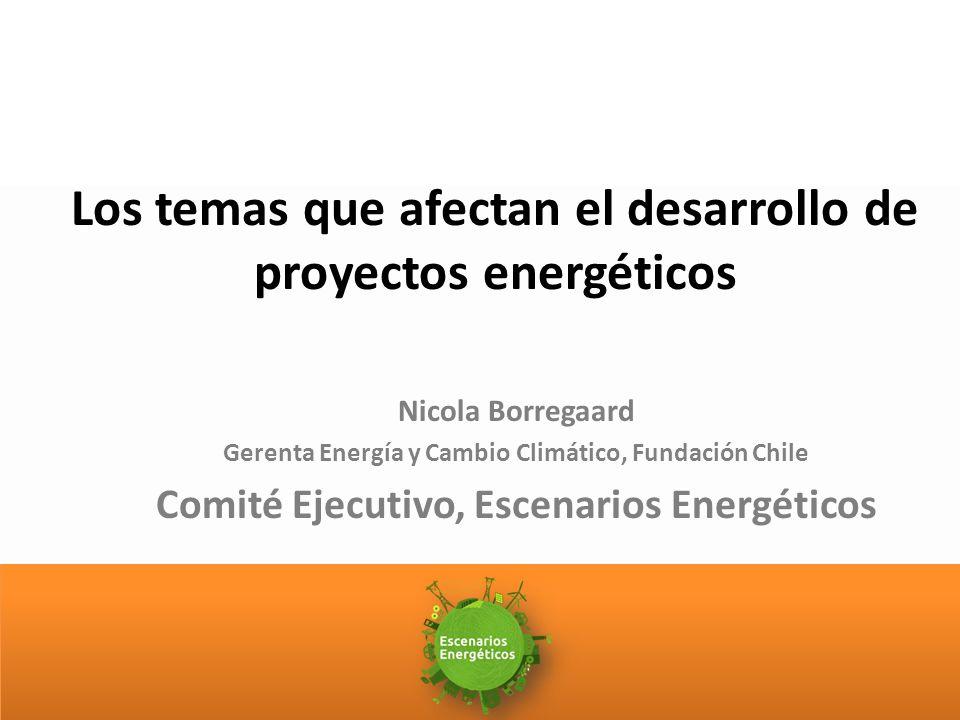 Los temas que afectan el desarrollo de proyectos energéticos Nicola Borregaard Gerenta Energía y Cambio Climático, Fundación Chile Comité Ejecutivo, Escenarios Energéticos