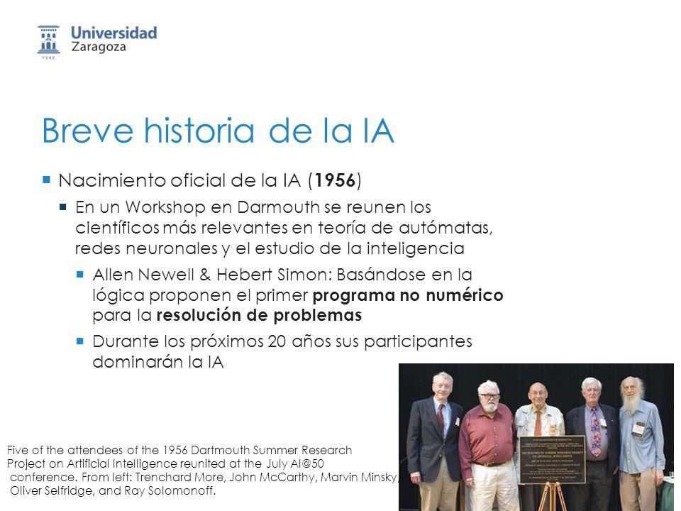 Breve historia de la IA Nacimiento oficial de la IA ( 1956 ) En un Workshop en Darmouth se reunen los científicos más relevantes en teoría de autómata