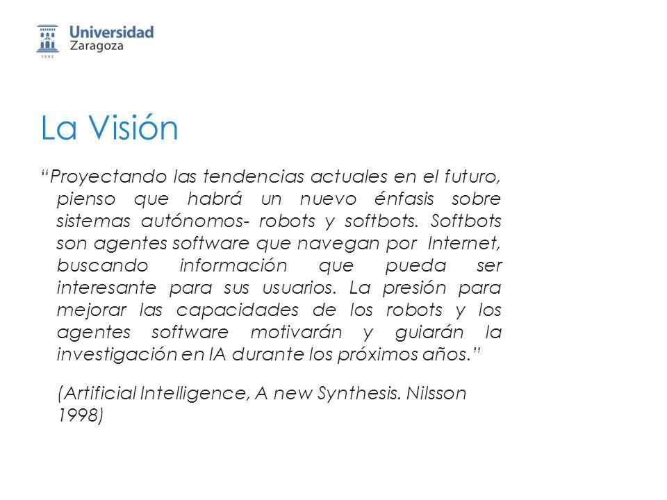 20 La Visión Proyectando las tendencias actuales en el futuro, pienso que habrá un nuevo énfasis sobre sistemas autónomos- robots y softbots. Softbots