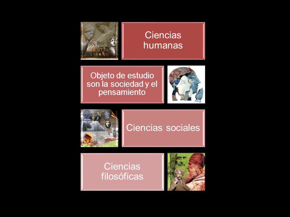 Ciencias humanas Objeto de estudio son la sociedad y el pensamiento Ciencias sociales Ciencias filosóficas