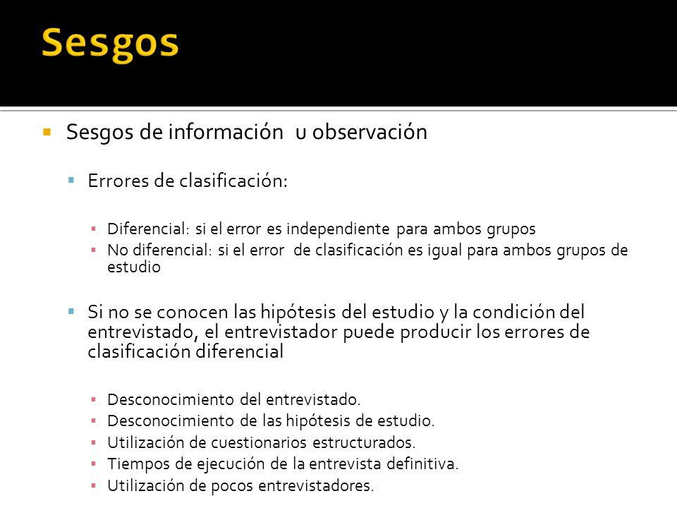 Sesgos de información u observación Errores de clasificación: Diferencial: si el error es independiente para ambos grupos No diferencial: si el error