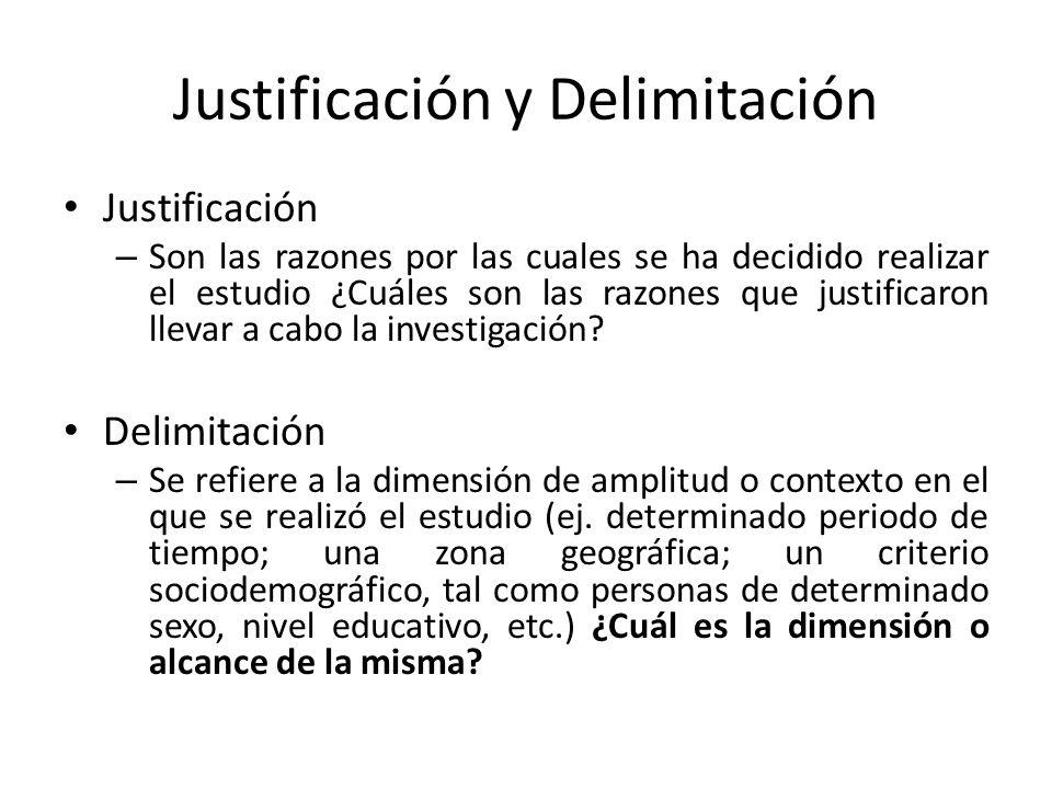 Justificación y Delimitación Justificación – Son las razones por las cuales se ha decidido realizar el estudio ¿Cuáles son las razones que justificaro
