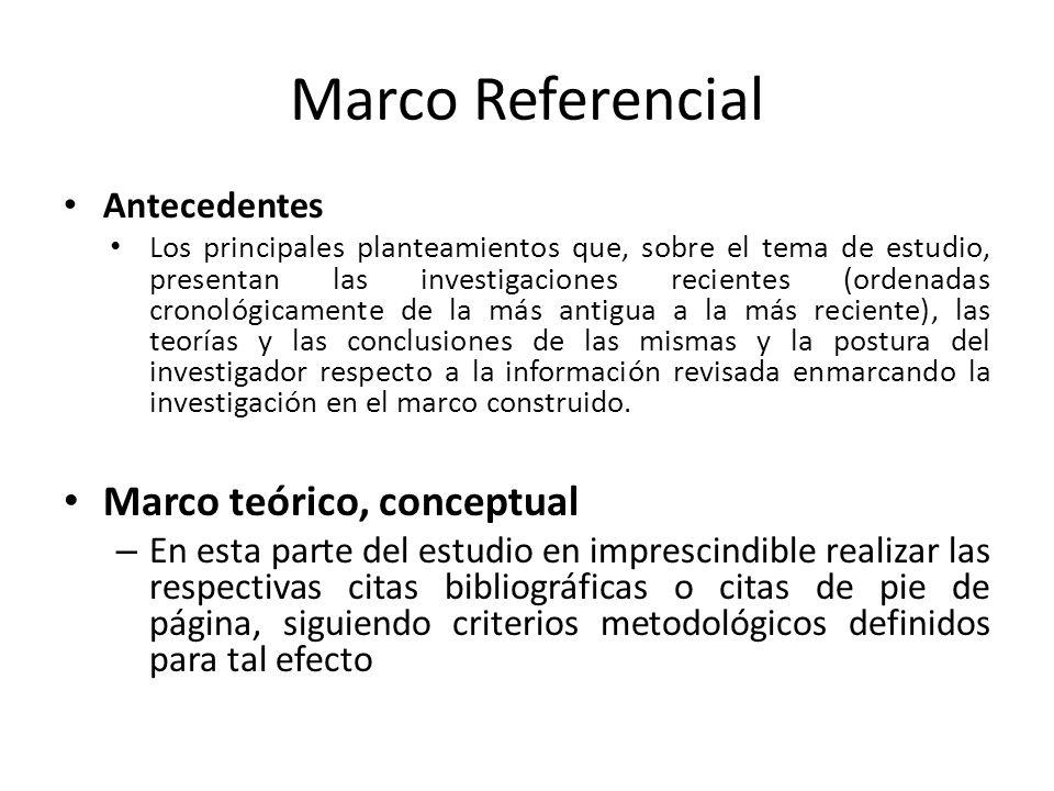 Marco Referencial Antecedentes Los principales planteamientos que, sobre el tema de estudio, presentan las investigaciones recientes (ordenadas cronol