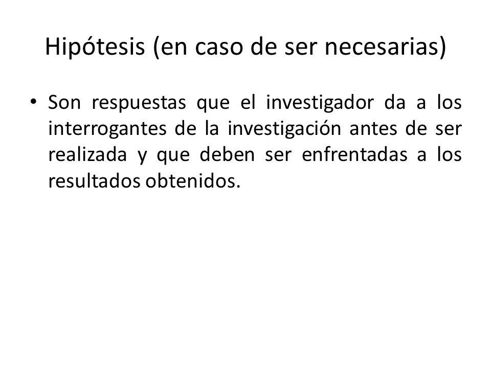 Hipótesis (en caso de ser necesarias) Son respuestas que el investigador da a los interrogantes de la investigación antes de ser realizada y que deben
