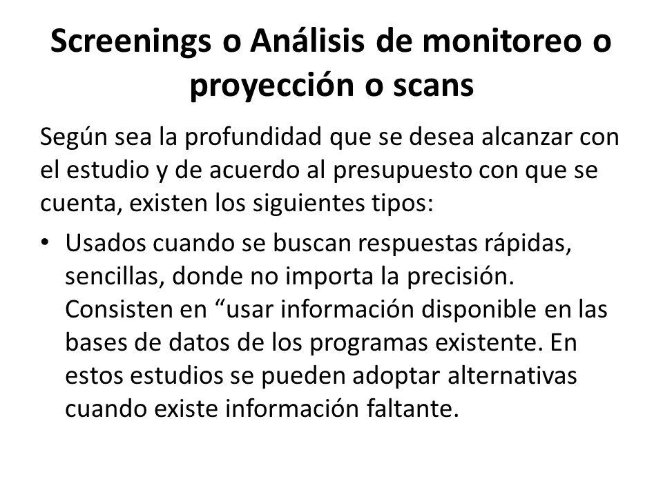 Screenings o Análisis de monitoreo o proyección o scans Según sea la profundidad que se desea alcanzar con el estudio y de acuerdo al presupuesto con