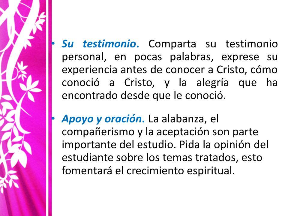 Su testimonio. Comparta su testimonio personal, en pocas palabras, exprese su experiencia antes de conocer a Cristo, cómo conoció a Cristo, y la alegr
