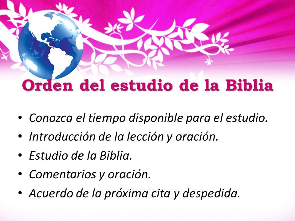 Orden del estudio de la Biblia Conozca el tiempo disponible para el estudio. Introducción de la lección y oración. Estudio de la Biblia. Comentarios y