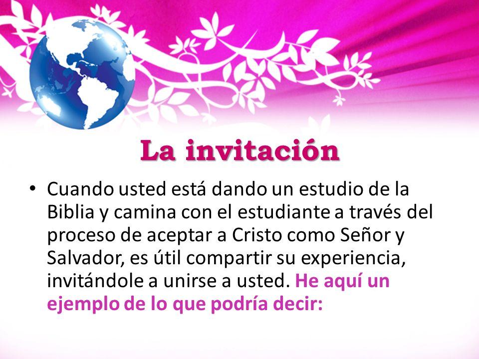 La invitación Cuando usted está dando un estudio de la Biblia y camina con el estudiante a través del proceso de aceptar a Cristo como Señor y Salvado