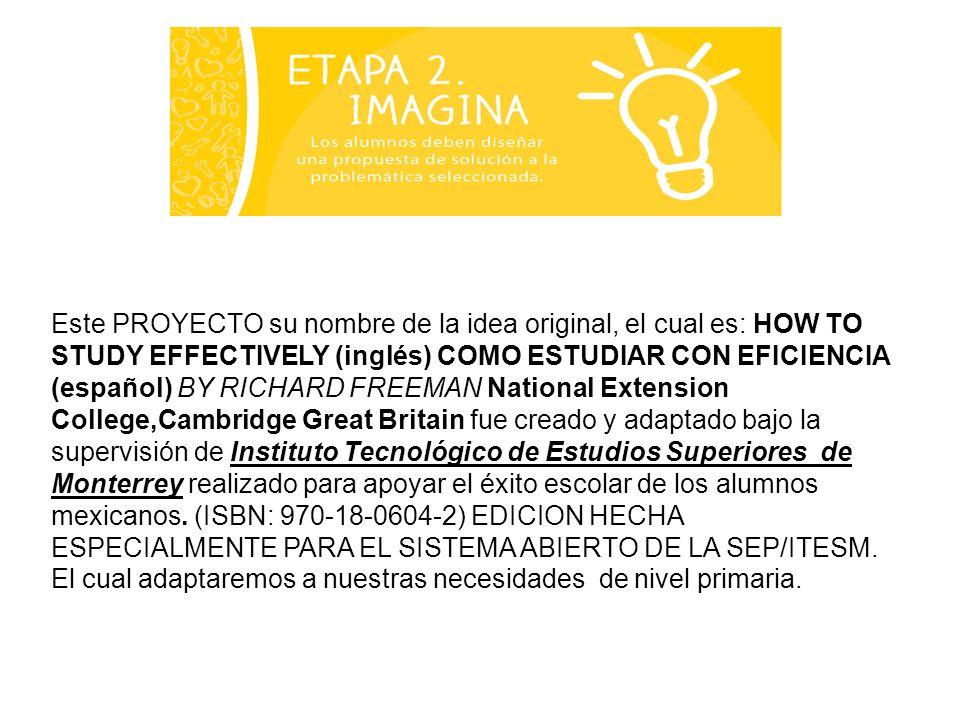 Este PROYECTO su nombre de la idea original, el cual es: HOW TO STUDY EFFECTIVELY (inglés) COMO ESTUDIAR CON EFICIENCIA (español) BY RICHARD FREEMAN N