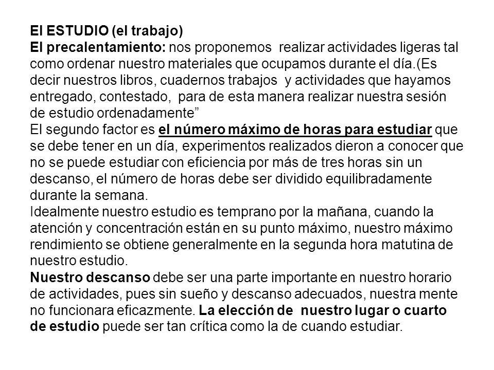 El ESTUDIO (el trabajo) El precalentamiento: nos proponemos realizar actividades ligeras tal como ordenar nuestro materiales que ocupamos durante el d