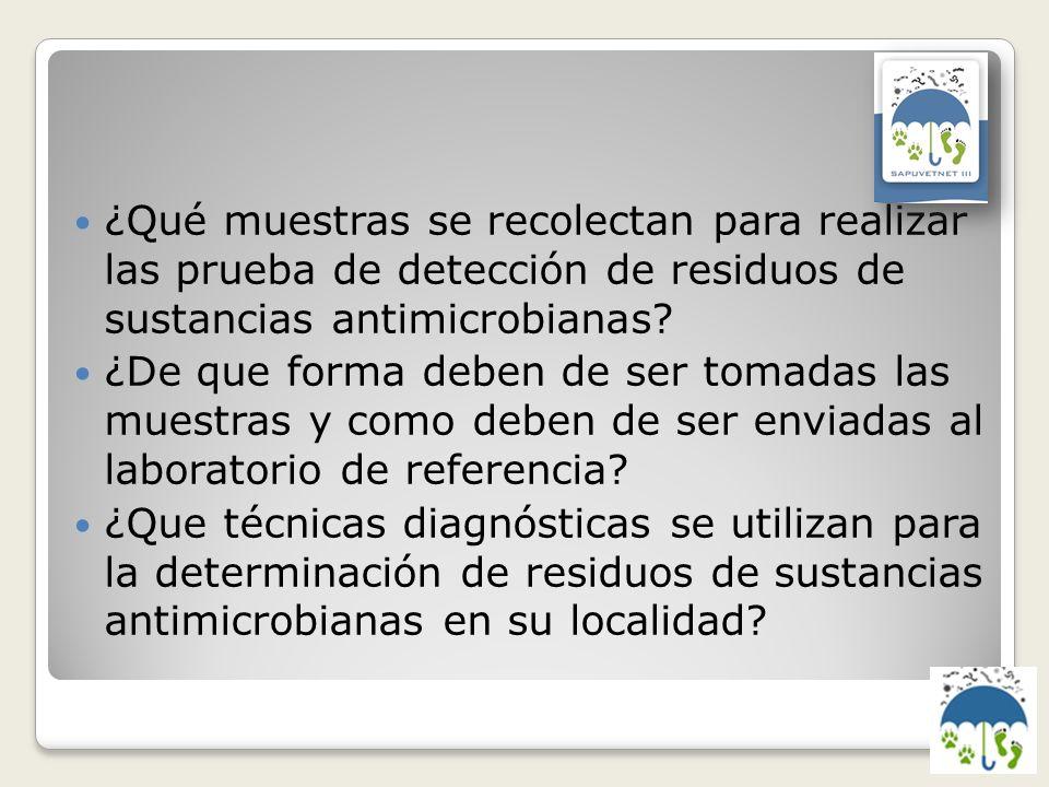 ¿Qué muestras se recolectan para realizar las prueba de detección de residuos de sustancias antimicrobianas? ¿De que forma deben de ser tomadas las mu