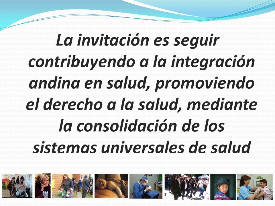 La invitación es seguir contribuyendo a la integración andina en salud, promoviendo el derecho a la salud, mediante la consolidación de los sistemas u