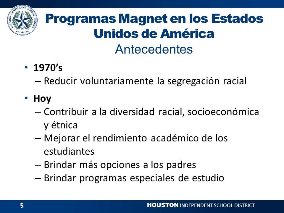 HOUSTON INDEPENDENT SCHOOL DISTRICT 6 Definición de Magnet Departamento Federal de Educación Una escuela que ofrece un currículo especial que pueda atraer altos números de estudiantes de diferentes grupos raciales.