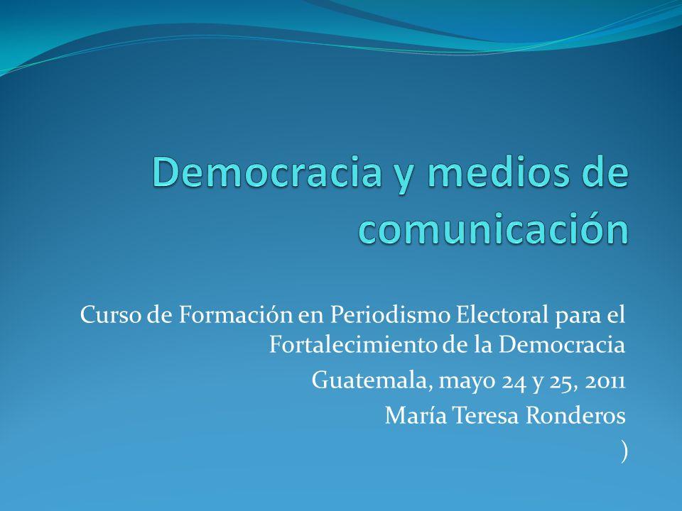 Curso de Formación en Periodismo Electoral para el Fortalecimiento de la Democracia Guatemala, mayo 24 y 25, 2011 María Teresa Ronderos )
