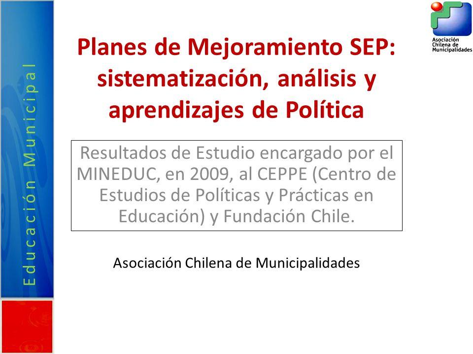 Planes de Mejoramiento SEP: sistematización, análisis y aprendizajes de Política Resultados de Estudio encargado por el MINEDUC, en 2009, al CEPPE (Centro de Estudios de Políticas y Prácticas en Educación) y Fundación Chile.