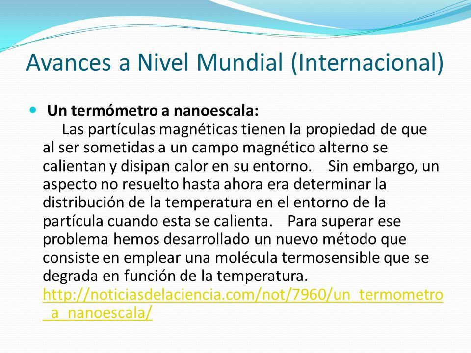 Avances a Nivel Mundial (Internacional) Un termómetro a nanoescala: Las partículas magnéticas tienen la propiedad de que al ser sometidas a un campo m