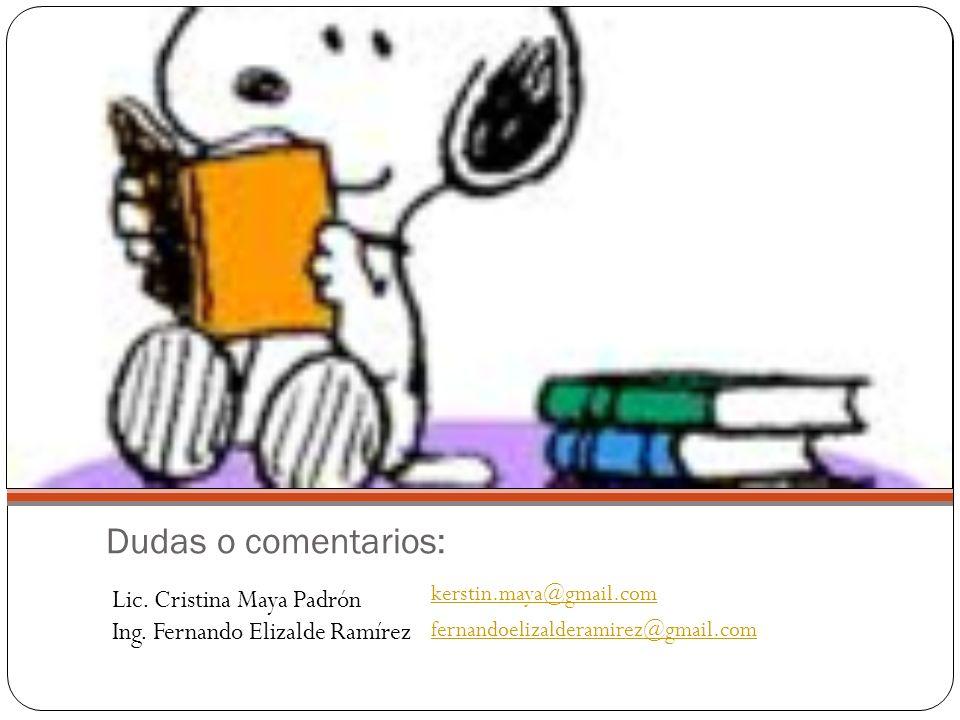 Dudas o comentarios: kerstin.maya@gmail.com fernandoelizalderamirez@gmail.com Lic.