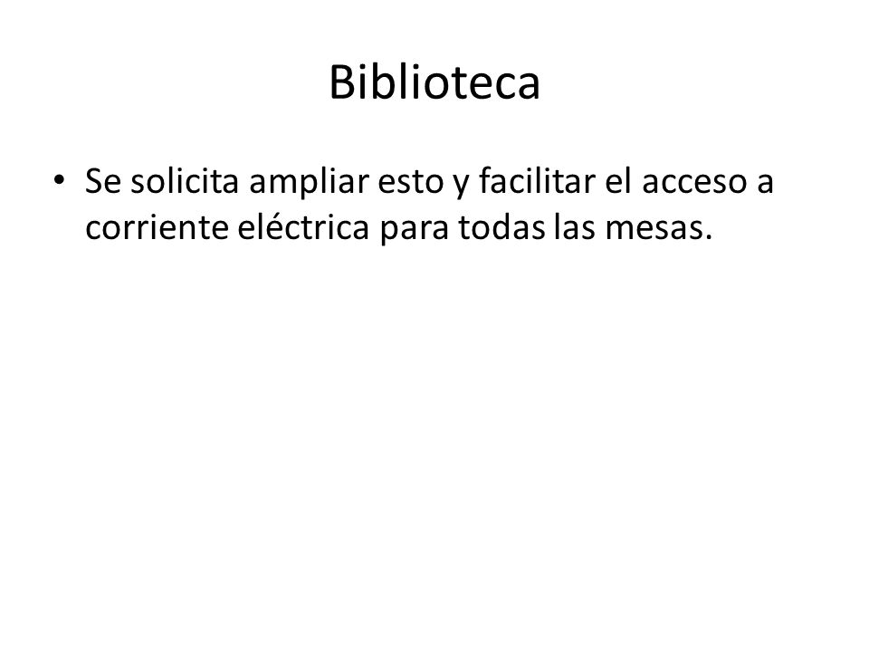 Biblioteca Se solicita ampliar esto y facilitar el acceso a corriente eléctrica para todas las mesas.