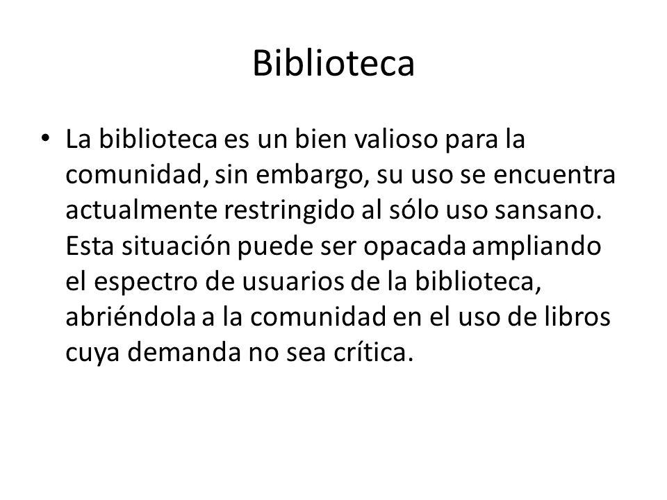 Biblioteca La biblioteca es un bien valioso para la comunidad, sin embargo, su uso se encuentra actualmente restringido al sólo uso sansano.