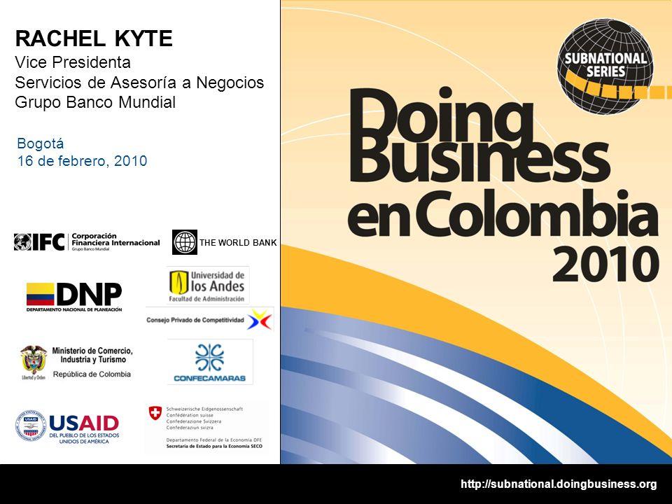 1 THE WORLD BANK http://subnational.doingbusiness.org RACHEL KYTE Vice Presidenta Servicios de Asesoría a Negocios Grupo Banco Mundial Bogotá 16 de febrero, 2010