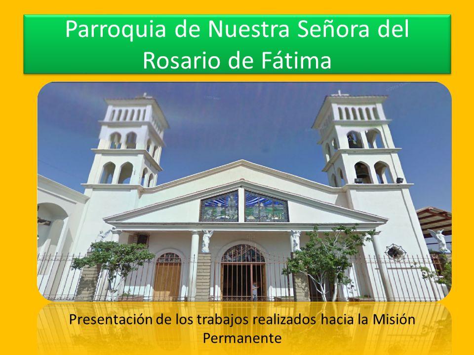 Parroquia de Nuestra Señora del Rosario de Fátima Presentación de los trabajos realizados hacia la Misión Permanente