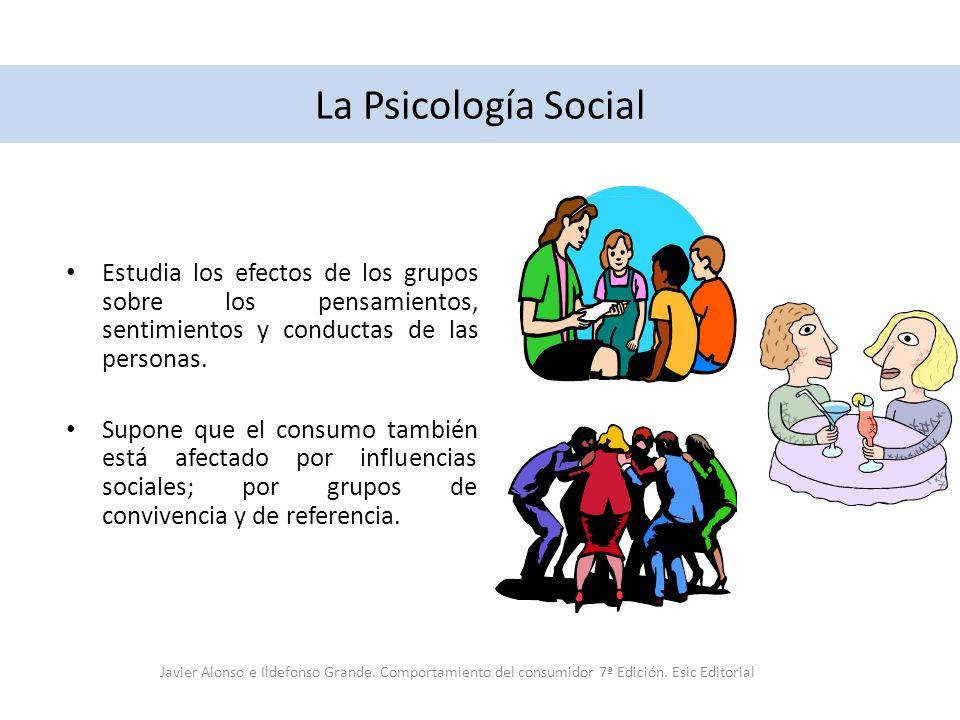 La Psicología Social Estudia los efectos de los grupos sobre los pensamientos, sentimientos y conductas de las personas. Supone que el consumo también