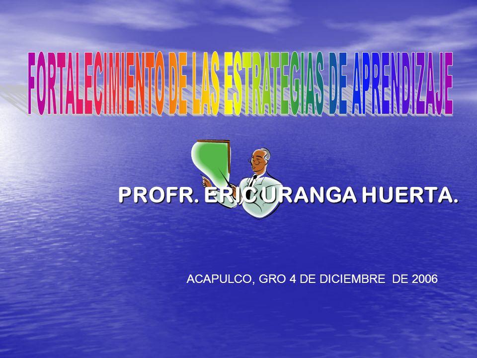 PROFR. ERIC URANGA HUERTA. ACAPULCO, GRO 4 DE DICIEMBRE DE 2006