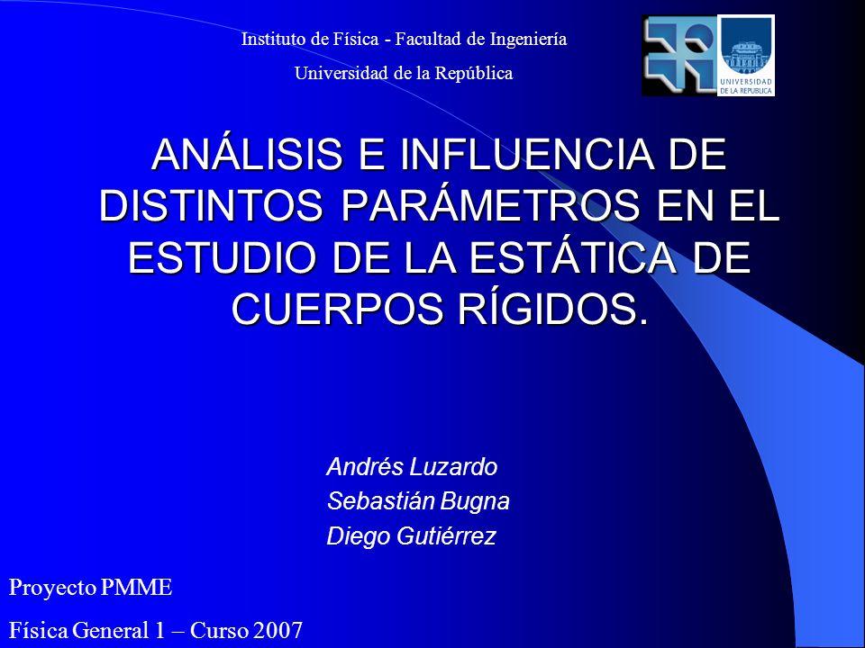 Proyecto PMME Física General 1 – Curso 2007 Andrés Luzardo Sebastián Bugna Diego Gutiérrez Instituto de Física - Facultad de Ingeniería Universidad de