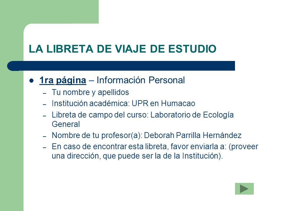 LA LIBRETA DE VIAJE DE ESTUDIO 1ra página – Información Personal – Tu nombre y apellidos – Institución académica: UPR en Humacao – Libreta de campo de