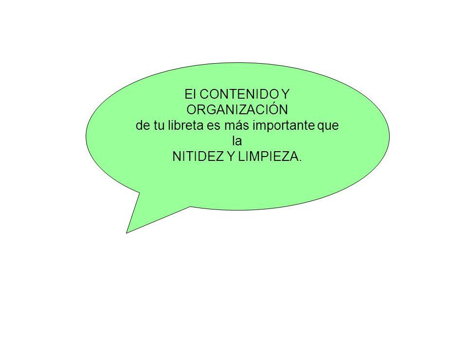 El CONTENIDO Y ORGANIZACIÓN de tu libreta es más importante que la NITIDEZ Y LIMPIEZA.