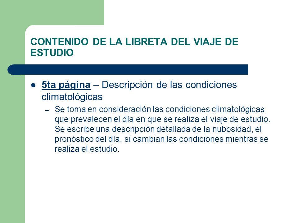 CONTENIDO DE LA LIBRETA DEL VIAJE DE ESTUDIO 5ta página – Descripción de las condiciones climatológicas – Se toma en consideración las condiciones cli