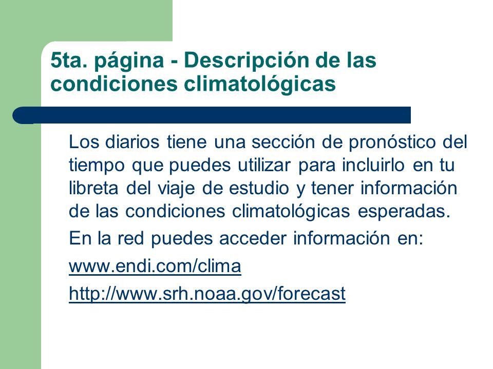 5ta. página - Descripción de las condiciones climatológicas Los diarios tiene una sección de pronóstico del tiempo que puedes utilizar para incluirlo