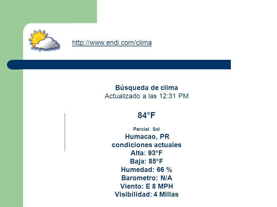 Búsqueda de clima Actualizado a las 12:31 PM 84°F Parcial. Sol Humacao, PR condiciones actuales Alta: 93°F Baja: 85°F Humedad: 66 % Barometro: N/A Vie