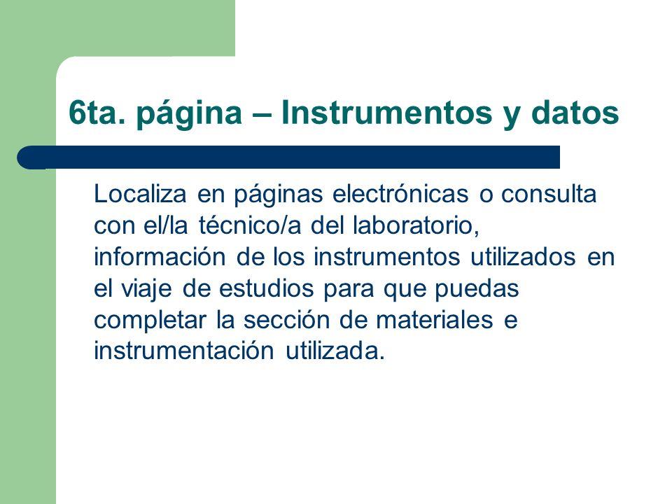 6ta. página – Instrumentos y datos Localiza en páginas electrónicas o consulta con el/la técnico/a del laboratorio, información de los instrumentos ut