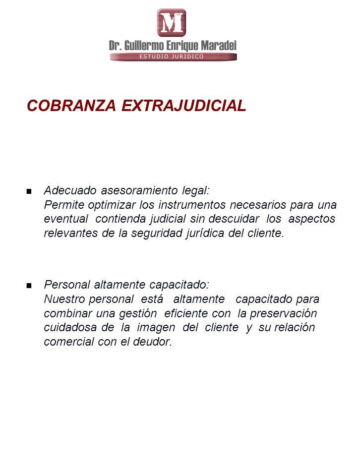 COBRANZA EXTRAJUDICIAL Adecuado asesoramiento legal: Permite optimizar los instrumentos necesarios para una eventual contienda judicial sin descuidar los aspectos relevantes de la seguridad jurídica del cliente.
