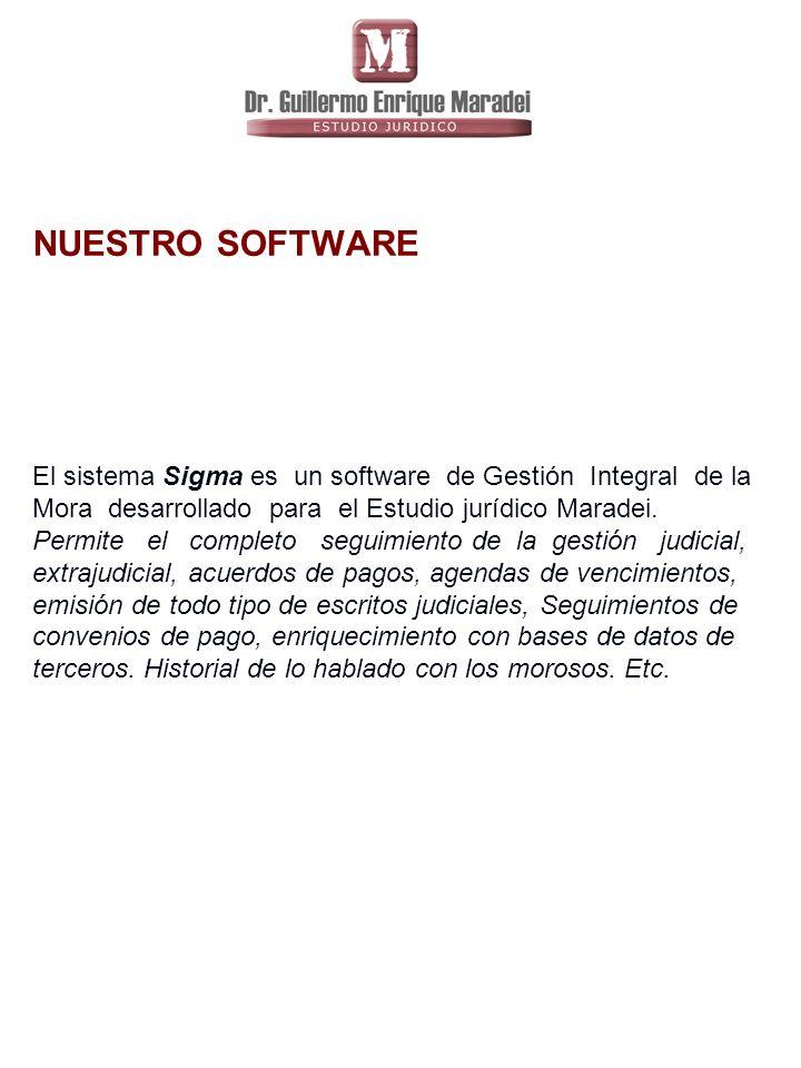 NUESTRO SOFTWARE El sistema Sigma es un software de Gestión Integral de la Mora desarrollado para el Estudio jurídico Maradei.