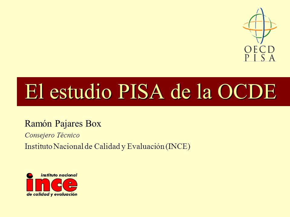 El estudio PISA de la OCDE Ramón Pajares Box Consejero Técnico Instituto Nacional de Calidad y Evaluación (INCE)