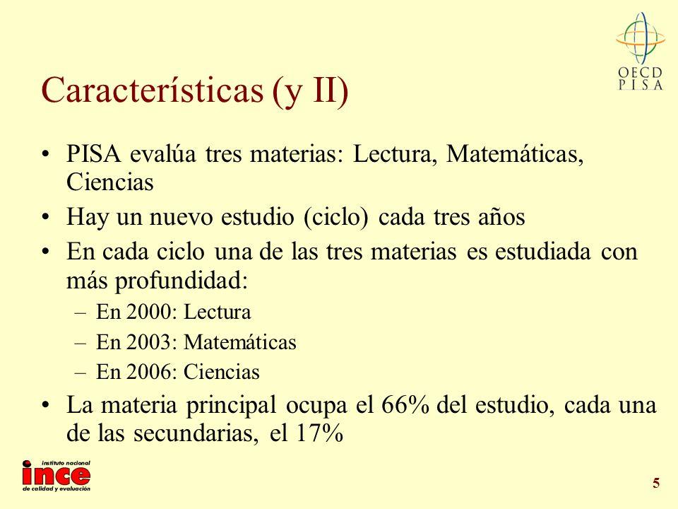 5 Características (y II) PISA evalúa tres materias: Lectura, Matemáticas, Ciencias Hay un nuevo estudio (ciclo) cada tres años En cada ciclo una de la