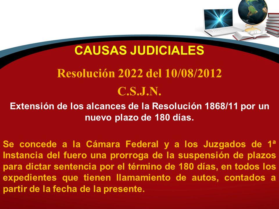 CAUSAS JUDICIALES Resolución 2022 del 10/08/2012 C.S.J.N. Extensión de los alcances de la Resolución 1868/11 por un nuevo plazo de 180 días. Se conced