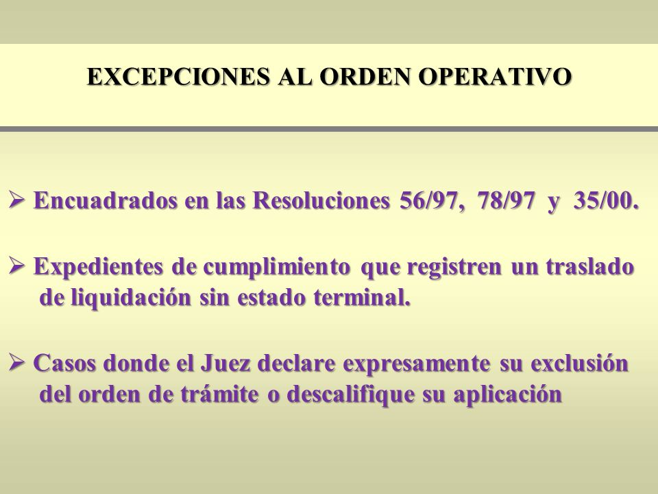 EXCEPCIONES AL ORDEN OPERATIVO Encuadrados en las Resoluciones 56/97, 78/97 y 35/00. Encuadrados en las Resoluciones 56/97, 78/97 y 35/00. Expedientes