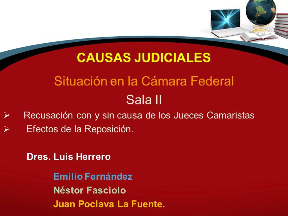 CAUSAS JUDICIALES Situación en la Cámara Federal Sala II Recusación con y sin causa de los Jueces Camaristas Efectos de la Reposición. Dres. Luis Herr
