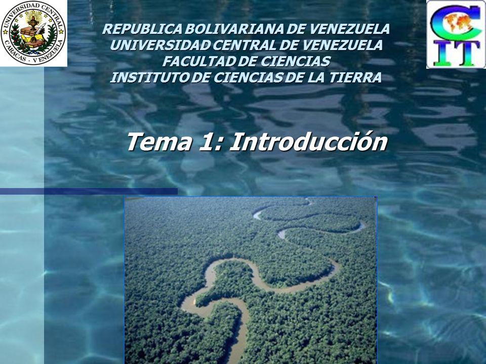 Tema 1: Introducción REPUBLICA BOLIVARIANA DE VENEZUELA UNIVERSIDAD CENTRAL DE VENEZUELA FACULTAD DE CIENCIAS INSTITUTO DE CIENCIAS DE LA TIERRA