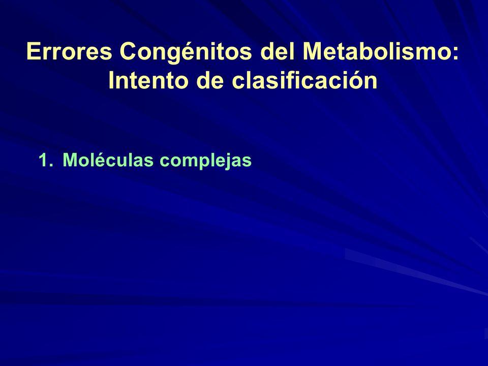 Errores Congénitos del Metabolismo: Intento de clasificación 1.Moléculas complejas